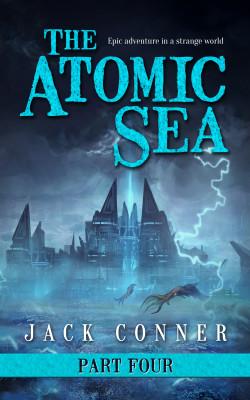 The Atomic Sea: An Epic Fantasy Series: Part Four: The Twilight City